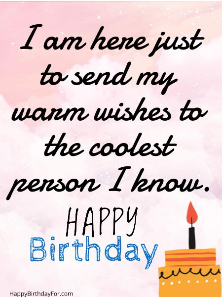 I am here just to send my warm wishes to the coolest person I know. Happy birthday