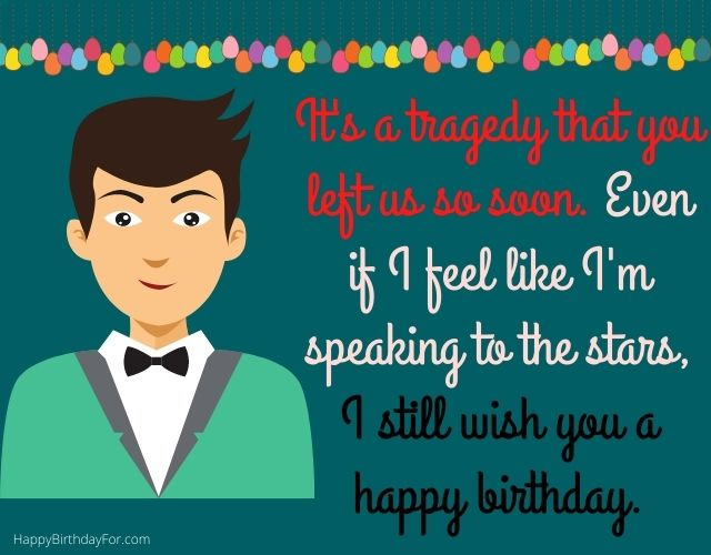 Happy Birthday in heaven who passed away. Image Wishes man friend male brother boyfriend husband lover guys