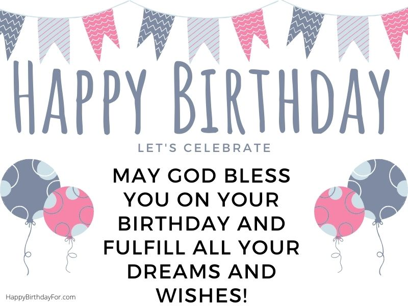 May God bless you on your birthday and fulfill all your dreams and wishes! Happy Birthday Wishes Image